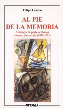 Al pie de la memoria. Poetas cubanos del exilio.