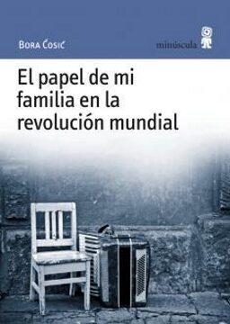 El papel de mi familia en la revolución mundial  (Bora Ćosić).