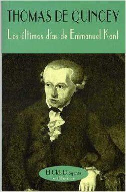Los últimos días de Emmanuel Kant  (Thomas de Quincey).