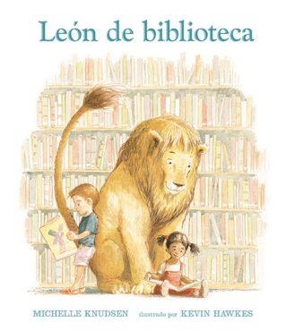 León de biblioteca (Michelle Knudsen y Kevin Hawkes).