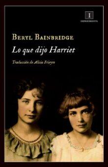 Lo que dijo Harriet (Beryl Bainbridge).