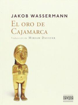 El oro de Cajamarca (Jakob Wassermann).