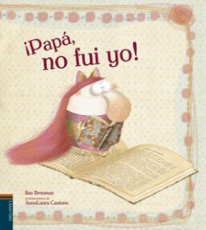 ¡Papá no fui yo!  (Ilan Brenman y Anna-Laura Cantone).