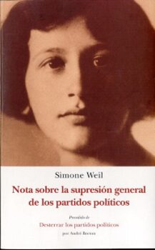 Nota sobre la supresión general de los partidos políticos  (Simone Weil). Incluye una síntesis del ensayo.